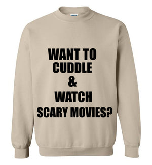 Want to Cuddle and Watch Scary Movies Sweatshirt