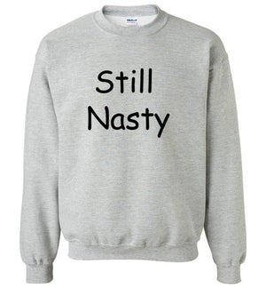Still Nasty Sweatshirt