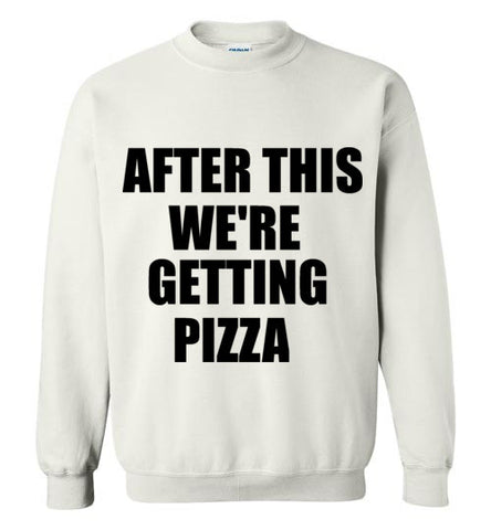 After This We're Getting Pizza Sweatshirt