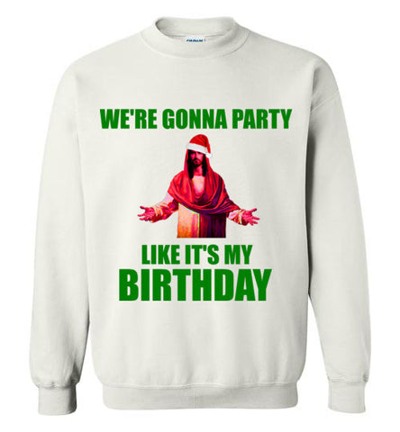 We're Gonna Party Like It's My Birthday Jesus Christmas Sweatshirt