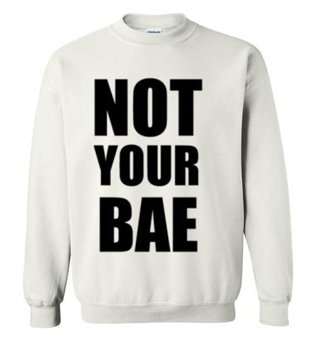 Not Your Bae Sweatshirt