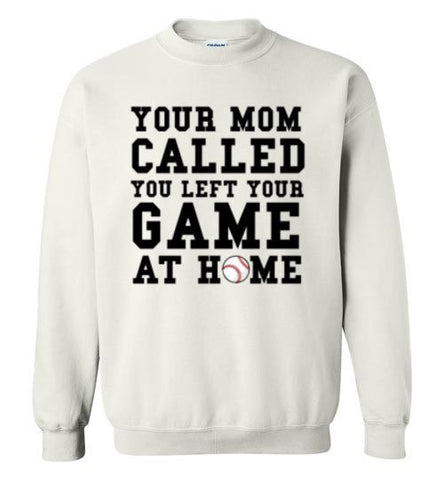Your Mom Called You Left Your Game at Home Sweatshirt