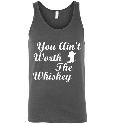 You Ain't Worth The Whiskey Unisex Tank Top