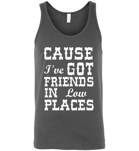 Cause I've Got Friends in Low Places Unisex Tank Top