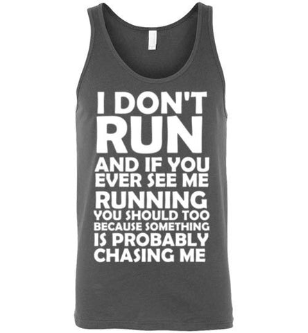 I Don't Run And If You Ever See Me Running You Should Too Because Something is Probably Chasing Me