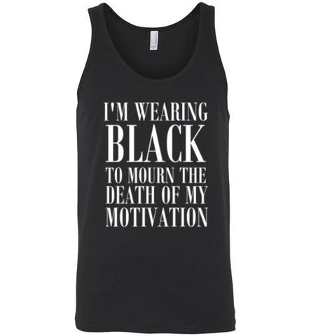 I'm Wearing Black to Mourn The Death of my Motivation Unisex Tank Top