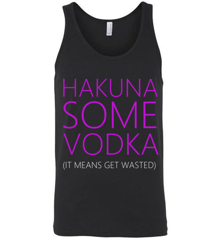 Hakuna Some Vodka It Means Get Wasted Unisex Tank Top