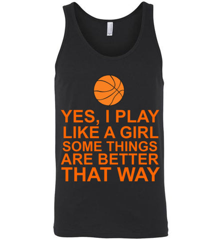 Yes I Play Like a Girl Some Things are Better That Way Basketball Unisex Tank Top