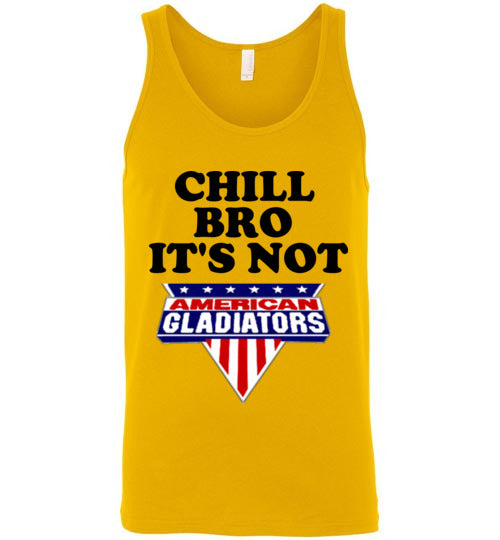 Chill Bro It's Not American Gladiators Unisex Tank Top