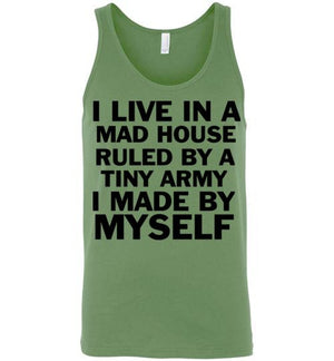 I Live in a Mad House Ruled By a Tiny Army I Made Myself Unisex Tank Top