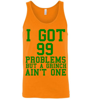 I Got 99 Problems But a Grinch Ain't One Unisex Tank Top