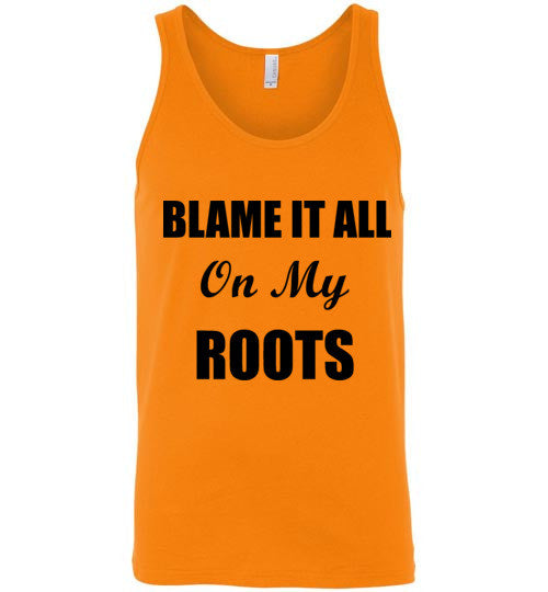 Blame It All on My Roots Unisex Tank Top