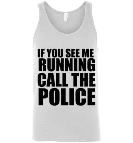 If You See Me Running Call The Police Tank Top
