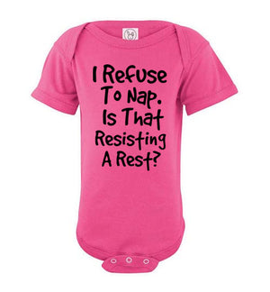 I Refuse to Nap is That Resisting A Rest Infant Onesie