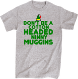 Don't Be a Cotton Headed Ninny Muggins Elf CHristmas