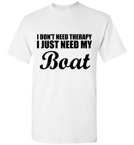 I Don't Need Therapy I Just Need My Boat T-Shirt