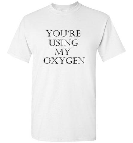 You're Using My Oxygen