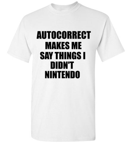 Autocorrect Makes Me Say Things I Didn't Nintendo T-Shirt