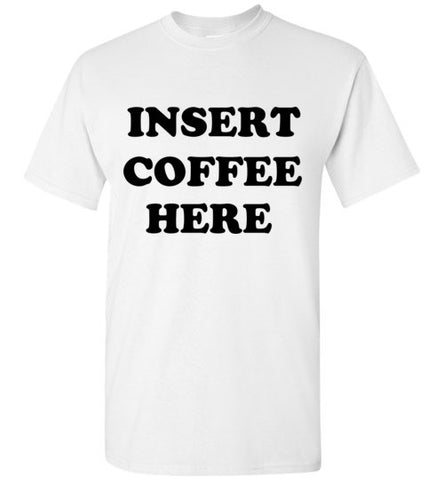 Insert Coffee Here T-Shirt