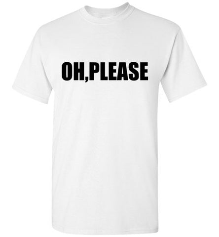 Oh, Please T-Shirt