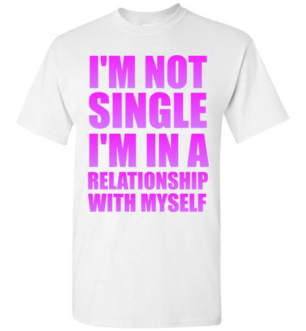 I'm Not Single I'm In a Relationship With Myself