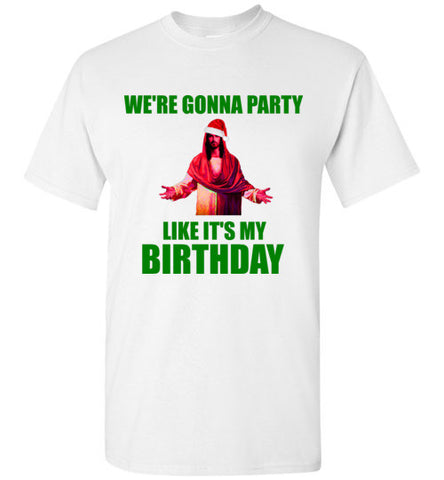 We're Gonna Party Like It's My Birthday Jesus Christmas T-Shirt