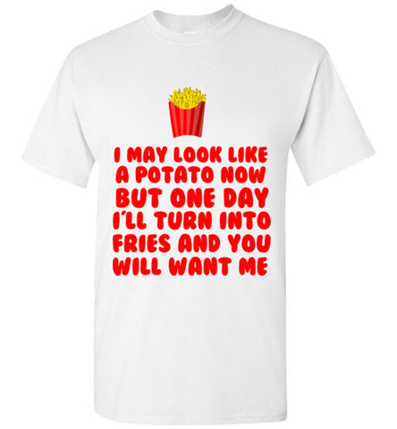 I May Look Like a Potato Now But I Will Turn into Fries T-Shirt