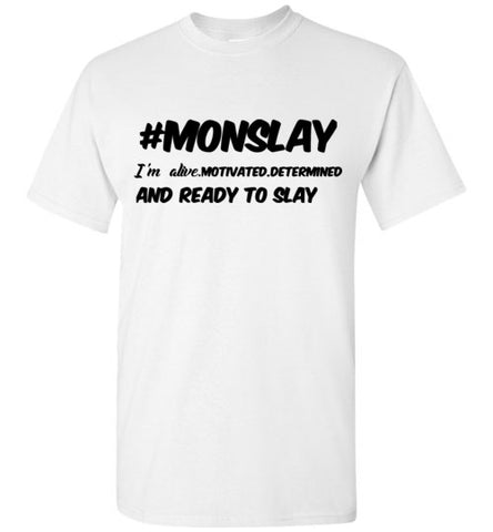 Monslay I'm Alive Motivated Determined and Ready to Slay T-Shirt