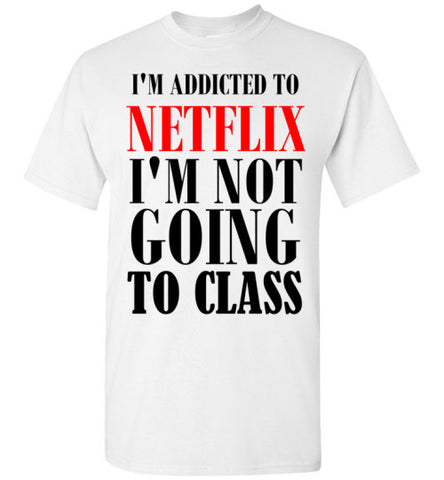 I'm Addicted to Netflix I'm Not Going to Class