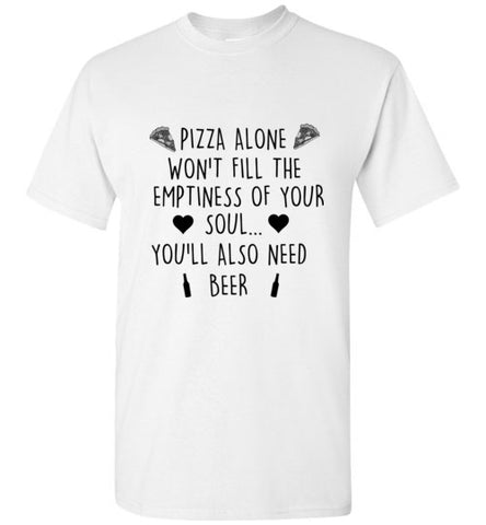 Pizza Alone Won't Fill The Emptiness of Your Soul You'll Also Need Beer