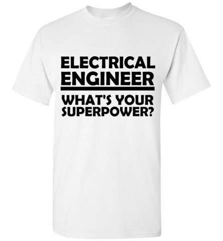 Electrical Engineer What's Your Superpower T-Shirt