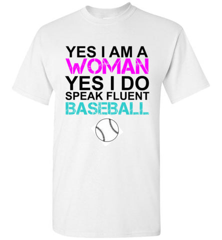 Yes I am a Woman Yes I do Speak Fluent Baseball