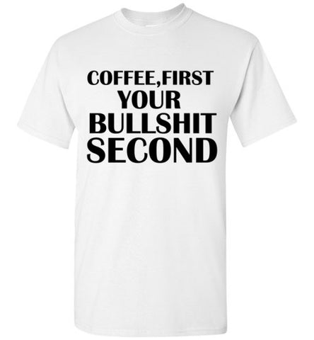 Coffee First Your Bullshit Second