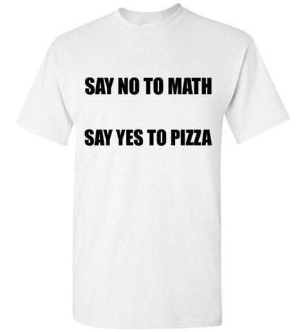Say No To Math Say Yes to Pizza T-Shirt