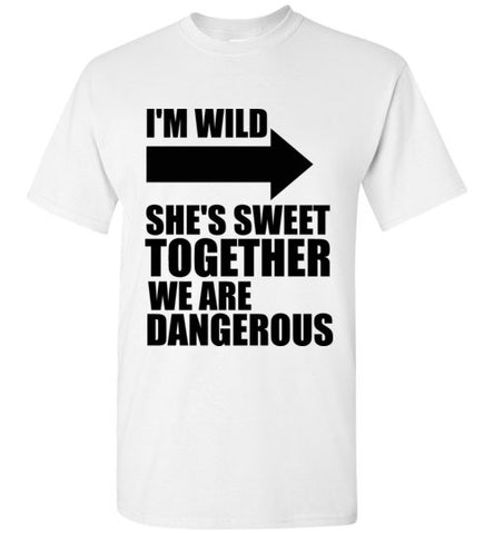 I'm Wild She's Sweet Together We're Dangerous Best Friends T-Shirt