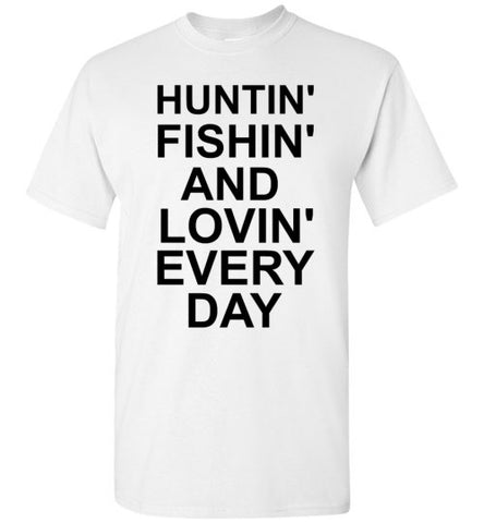 Huntin' Fishin' and Lovin' Every Day