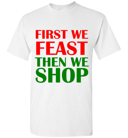 First We Feast Then We Shop T-Shirt
