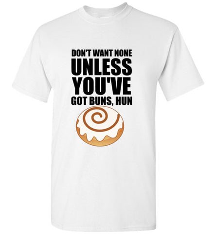 Don't Want None Unless You've Got Buns Hun Cinnamon Buns Shirt