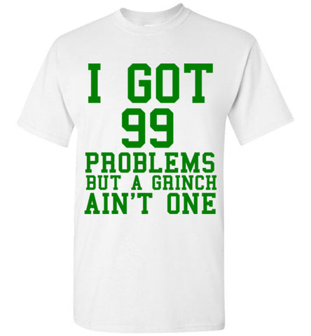 I Got 99 Problems But a Grinch Ain't One T-Shirt