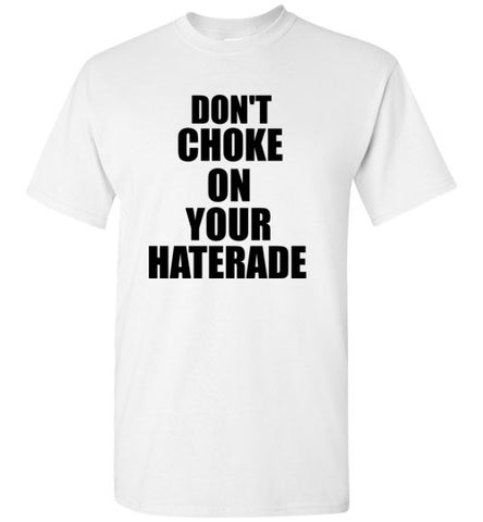 Don't Choke On Your Haterade