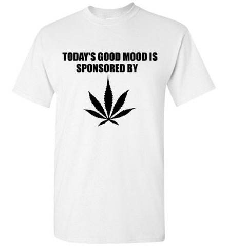 Today's Good Mood is Sponsored By Weed T-Shirt