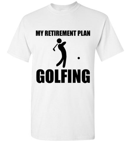 My Retirement Plan Golfing T-Shirt