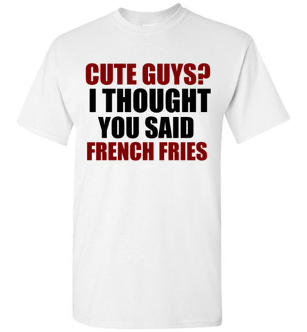 Cute Guys? I Thought You Said French Fries