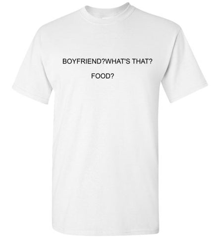 Boyfriend? What's That? Food? T-Shirt