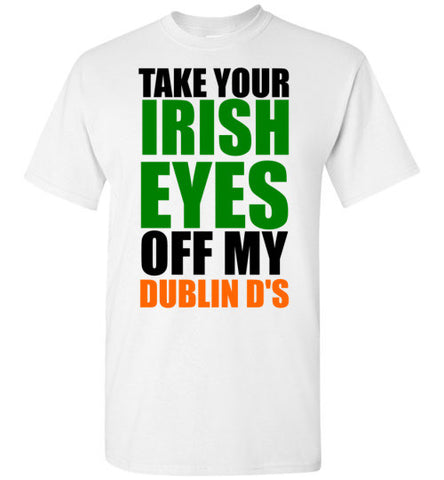 Take Your Irish Eyes Off My Dublin D's