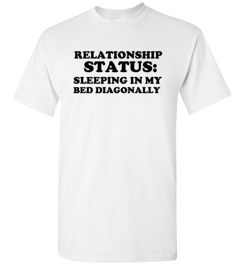 Relationship Status Sleeping in my Bed Diagonally Single T-Shirt