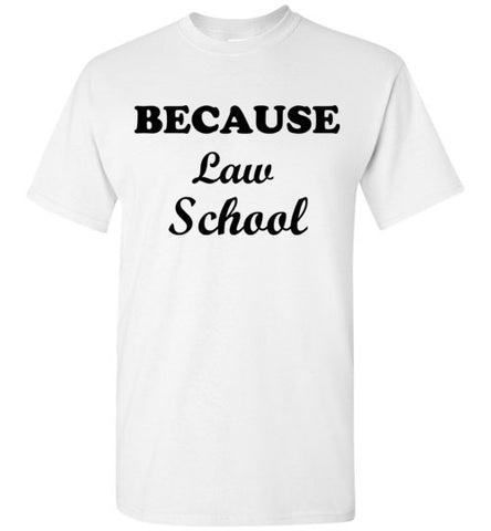 Because Law School T-Shirt