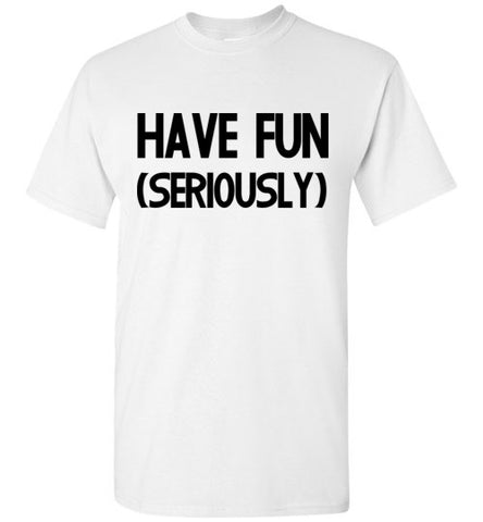 Have Fun Seriously T-Shirt