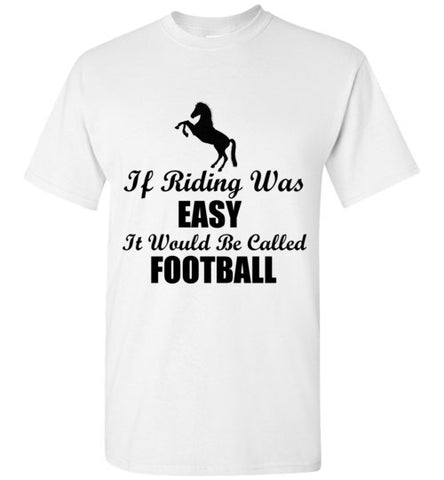 If Riding Was Easy It Would Be Called Football T-Shirt