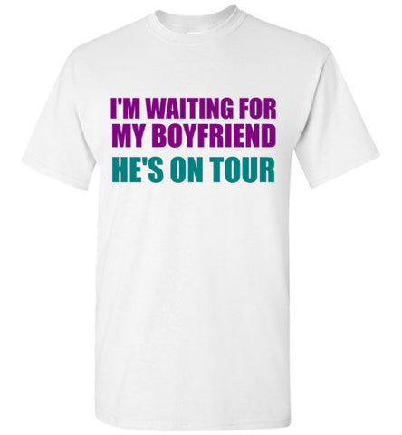 I'm Waiting for my Boyfriend He's on Tour T-Shirt